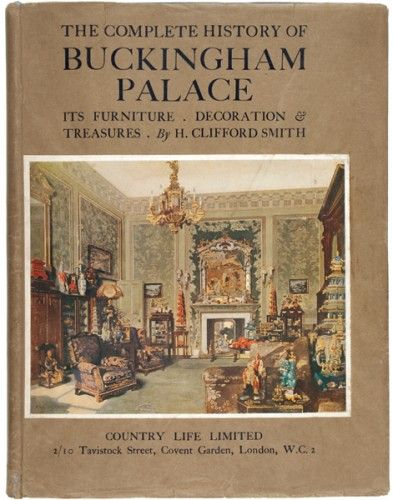 SMITH, H. Clifford. Buckingham Palace. Its Furniture Decoration & History. With An Introductory Chapter on the Building and Site by Christopher Hussey.  Country Life Limited,1931. #troopingthecolour