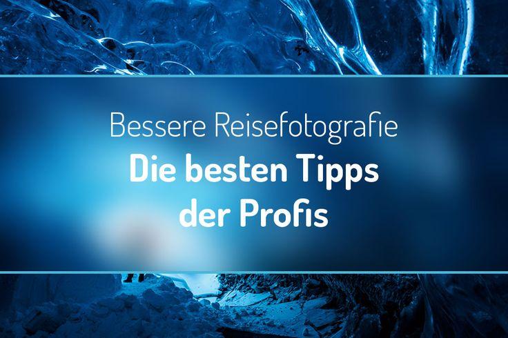 Bessere Reisefotografie – Die besten Tipps der Profis