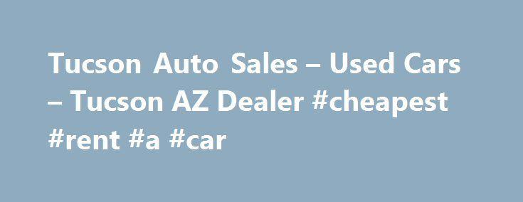Tucson Auto Sales – Used Cars – Tucson AZ Dealer #cheapest #rent #a #car http://cars.remmont.com/tucson-auto-sales-used-cars-tucson-az-dealer-cheapest-rent-a-car/  #used auto sales # Tucson Auto Sales – Used Cars, Used Pickup Trucks Tucson, AZ Tucson Auto Sales 3731 E Grant Rd Tucson AZ 85716 520-318-0127 Tucson Used Cars, Used Pickup Trucks | Mount Lemmon AZ Used Cars, Used Pickup Trucks | Tucson Used Cars, Used Pickup Trucks Tucson Used Cars, Used Pickup Trucks lot,…The post Tucson Auto…
