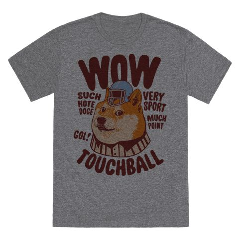 Sports Doge - WOW! VERY SPORT. MUCH POINT. SUCH HOTE DOGE. TOUCHBALL! GOL! Show your love of sports and the crazy internet meme doge like the weird fan you are with this funny doge shirt perfect for watching the game while commenting on every aspect of the event in broken english.