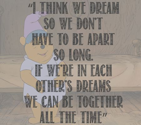 "15 Inspiring and Beautiful Quotes About Life From Winnie The Pooh | Disney Baby ""I think we dream so we don't have to be apart so long. If we're in each other's dreams we can be together all the time."""