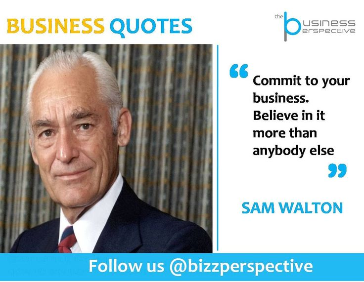 Commit to your business. Believe in it more than anybody else  #SamWalton #WalMart #BusinessManagement #BusinessQuotes #CEOQuotes
