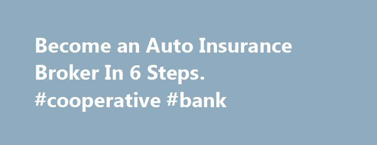 Become an Auto Insurance Broker In 6 Steps. #cooperative #bank http://spain.remmont.com/become-an-auto-insurance-broker-in-6-steps-cooperative-bank/  #car insurance brokers # Become an Auto Insurance Broker In 6 Steps You can become an auto insurance brok