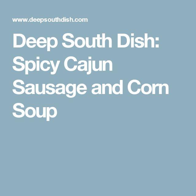 Deep South Dish: Spicy Cajun Sausage and Corn Soup