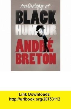 Anthology of Black Humour (9781846590740) Andre Breton , ISBN-10: 1846590744  , ISBN-13: 978-1846590740 ,  , tutorials , pdf , ebook , torrent , downloads , rapidshare , filesonic , hotfile , megaupload , fileserve