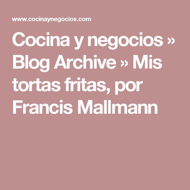 Cocina y negocios » Blog Archive » Mis tortas fritas, por Francis Mallmann