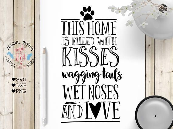 This Home is Filled with Kisses, wagging Tails, Wet Noses and Love Pet Cut File available in SVG, DXF and PNG.
