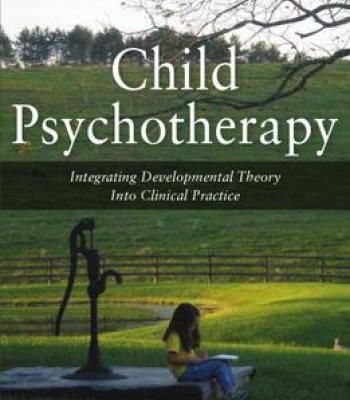 Child Psychotherapy: Integrating Developmental Theory Into Clinical Practice PDF