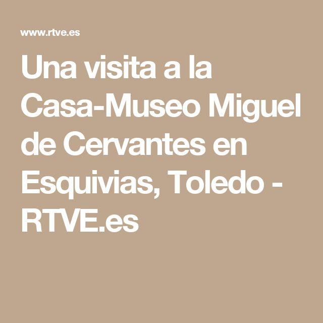 Una visita a la Casa-Museo Miguel de Cervantes en Esquivias, Toledo - RTVE.es