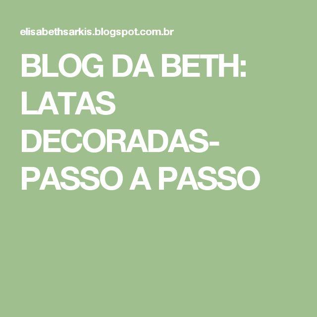 BLOG DA BETH: LATAS DECORADAS- PASSO A PASSO