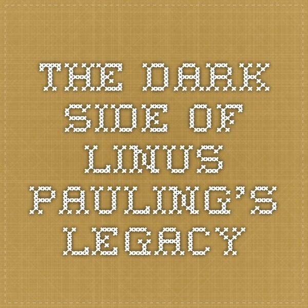 The Dark Side of Linus Pauling's Legacy   Quackwatch