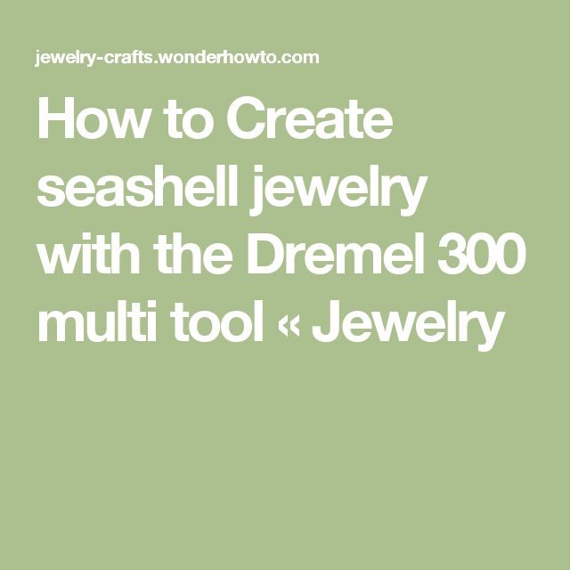 How to Create seashell jewelry with the Dremel 300 multi tool « Jewelry