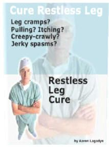 """If RLS is keeping you from getting the quality sleep you need every day to function effectively, Aaron's """"Restless Leg Cure"""" protocol may be just right for you.  Click here for more information about his proven solution that has helped numerous people conquer their RLS - all naturally - and for good!  http://get-rid-of.biz/Get_Rid_Of_Restless_Legs.html $24.97"""