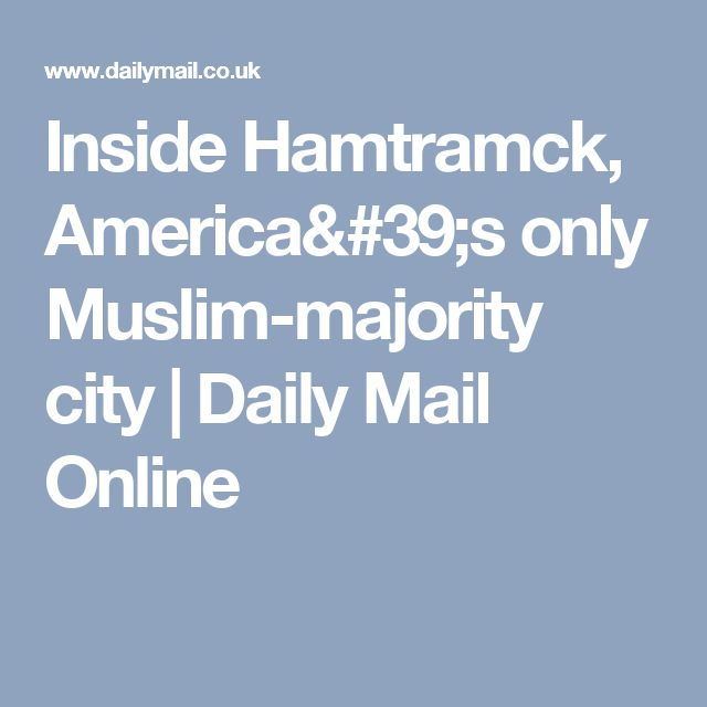 Inside Hamtramck, America's only Muslim-majority city | Daily Mail Online