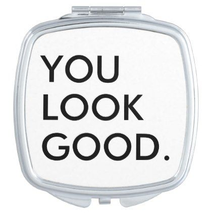 You look good funny hipster humor saying quote mirror for makeup - white gifts elegant diy gift ideas