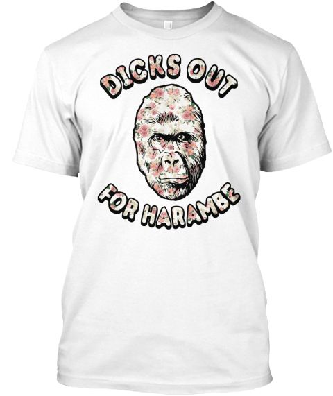 Dicks Out For Harambe White T-Shirt Front