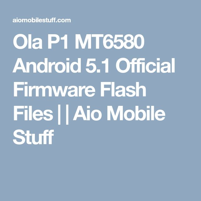 Ola P1 MT6580 Android 5.1 Official Firmware Flash Files | | Aio Mobile Stuff