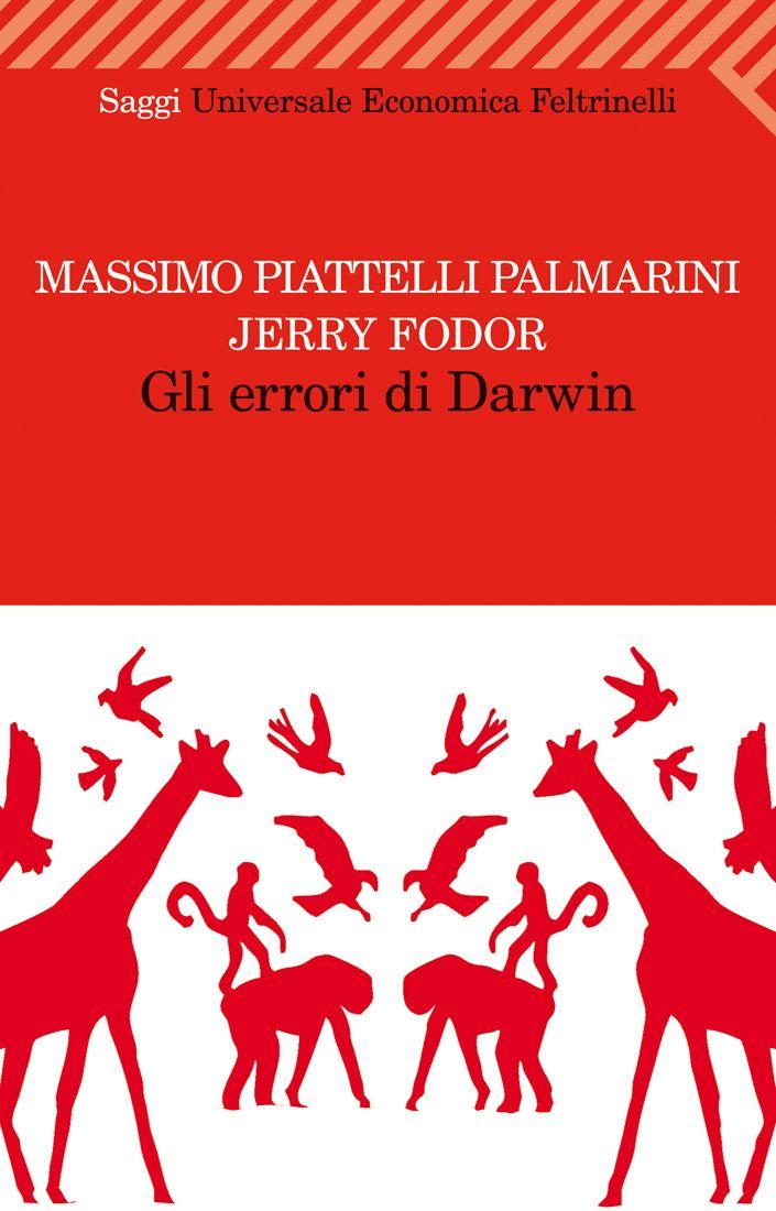 """Jerry Fodor e Massimo Piattelli Palmarini, """"Gli errori di Darwin"""" """"Darwin si sbagliava: non è la selezione naturale il meccanismo che governa l'evolversi delle specie. Nessuno oggi può dire di sapere con certezza come l'evoluzione operi, anche se non c'è dubbio che ciò avvenga."""" Il principio darwiniano di selezione naturale e di progressivo adattamento all'ambiente non è verificabile e con grande probabilità è sbagliato."""