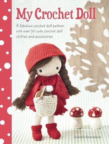 My Crochet Doll: A Fabulous Crochet Doll Pattern with Over 50 Cute Crochet Doll's Clothes & Accessories by Isabelle Kessdjian, http://www.amazon.com.au/dp/B00IV4HA0A/ref=cm_sw_r_pi_dp_kHhPwb02NWPCG