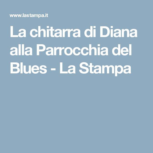 La chitarra di Diana alla Parrocchia del Blues - La Stampa