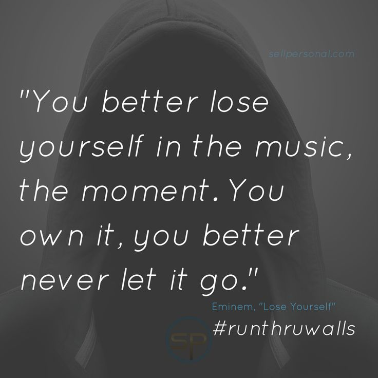 """""""You better lose yourself in the music, the moment. You own it, you better never let it go"""" #runthruwalls Eminem #drive"""