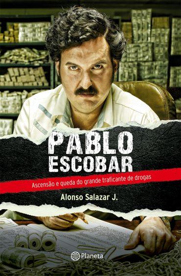 Pablo Escobar - A Ascensão  e Queda do Grande Traficante de Drogas