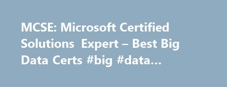 MCSE: Microsoft Certified Solutions Expert – Best Big Data Certs #big #data #solutions http://kitchens.nef2.com/mcse-microsoft-certified-solutions-expert-best-big-data-certs-big-data-solutions/  # MCSE: Microsoft Certified Solutions Expert Microsoft is part of the big data mix with its MCSE: Business Intelligence and MCSE: Data Management and Analytics certifications. The certifications are closely related, recognizing professionals with SQL administration skills who can design, build and…