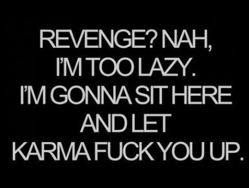 best love quotes- revenge nah, im too lazy, i'm gonna sit here and ...