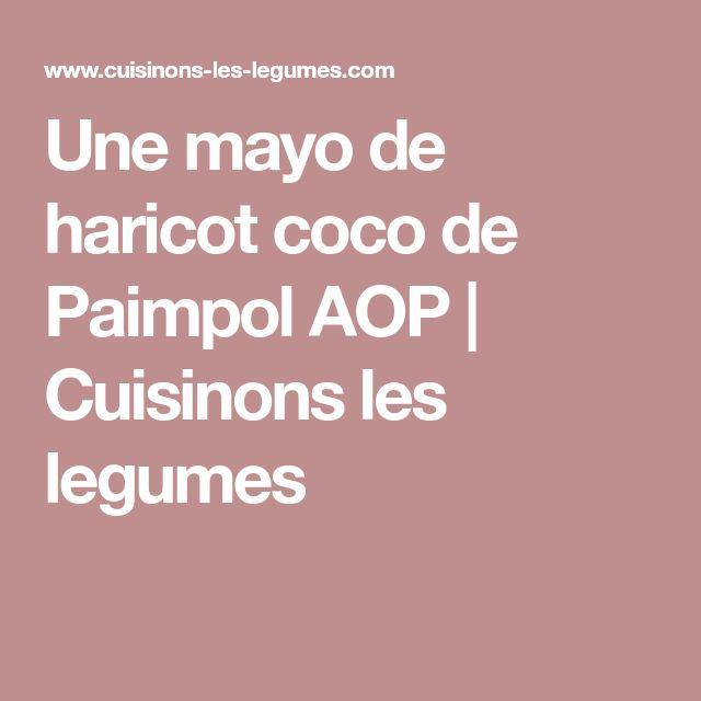 Une mayo de haricot coco de Paimpol AOP | Cuisinons les legumes