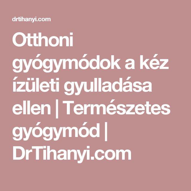 Otthoni gyógymódok a kéz ízületi gyulladása ellen | Természetes gyógymód | DrTihanyi.com