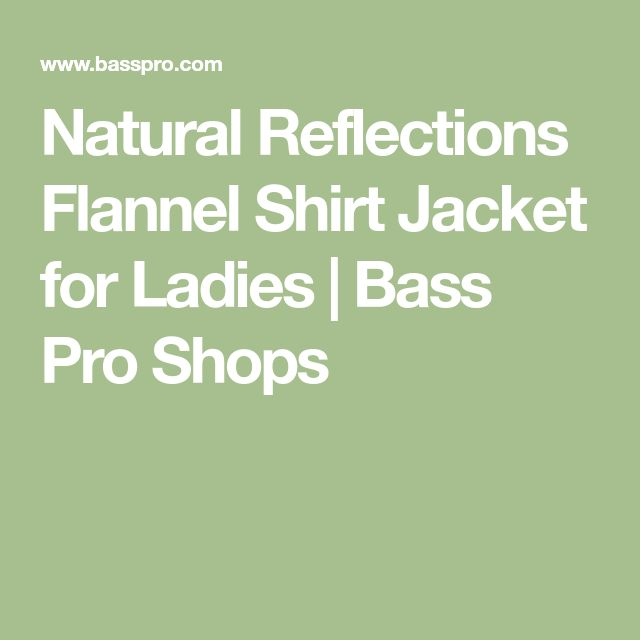 Natural Reflections Flannel Shirt Jacket for Ladies | Bass Pro Shops