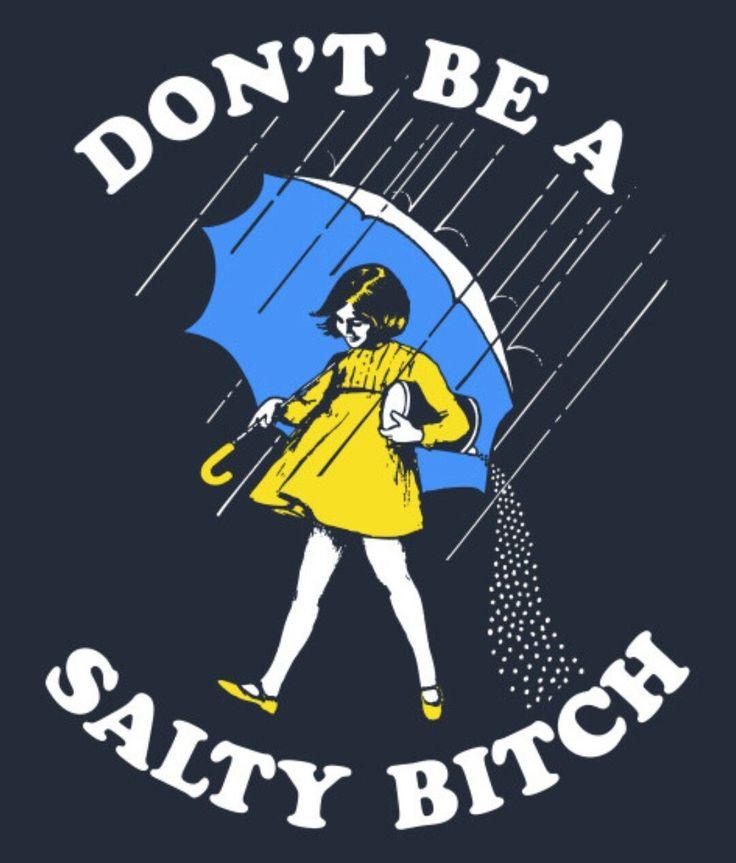 #salty #salt #meme #mortonsalt #quotes & Sayings #overlay ... |Salty Girl Meme