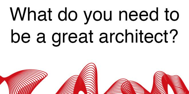 What do you need to be a great architect? | First In Architecture | Nice