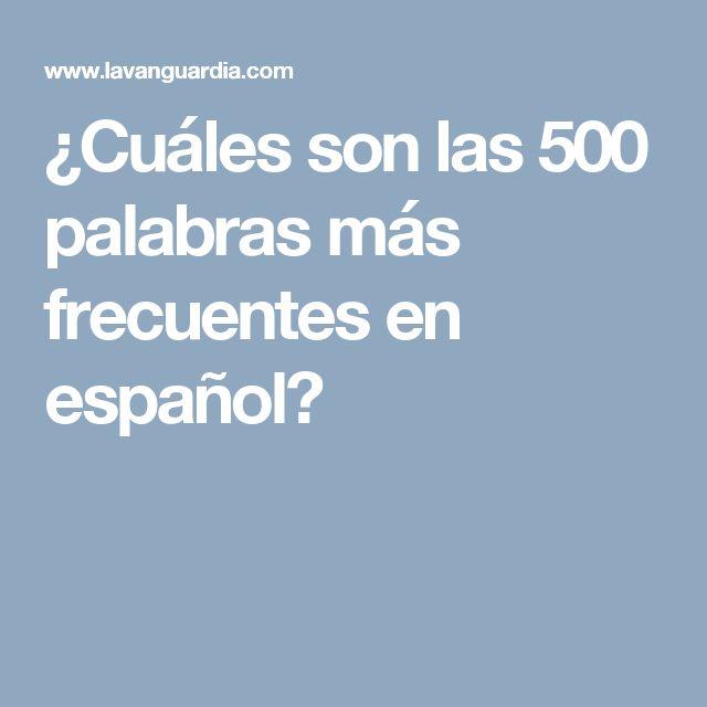 ¿Cuáles son las 500 palabras más frecuentes en español?