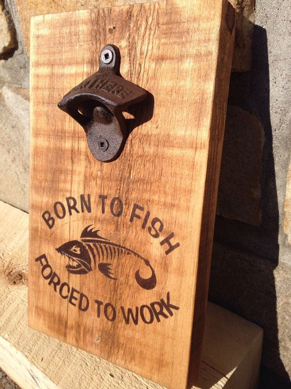 Wall Mounted bottles Opener Born to Fish forced by FunnyAndSticky