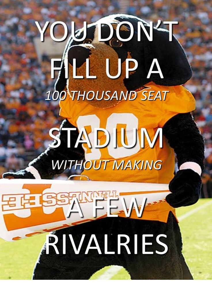University of Tennessee Volunteers - You don't fill up a 100,000 seat football stadium without making a few rivalries