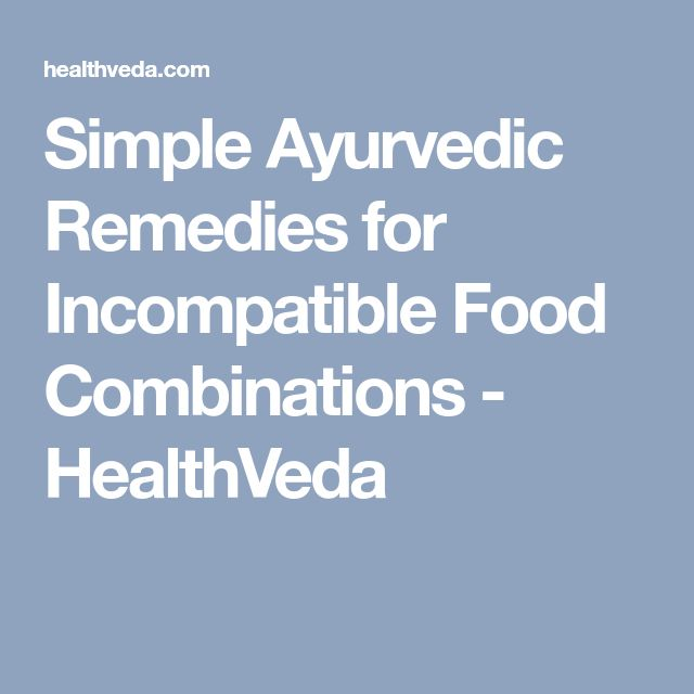 Simple Ayurvedic Remedies for Incompatible Food Combinations - HealthVeda