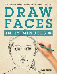 Draw Faces in 15 Minutes: Amaze Your Friends With Your Portrait Skills (Paperback) | Overstock.com Shopping - The Best Deals on Technique