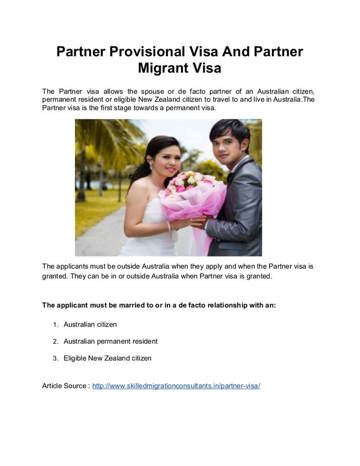 The Partner visa allows the spouse or de facto partner of an Australian citizen, permanent resident or eligible New Zealand citizen to travel to and live in Australia.