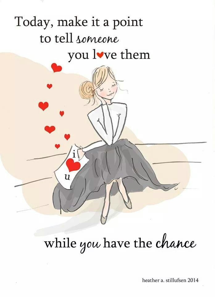 Today, make it a point to tell someone you love them while you have the chance. thedailyquotes.com