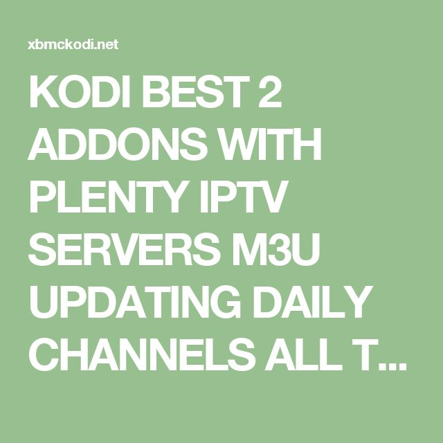 KODI BEST 2 ADDONS WITH PLENTY IPTV SERVERS M3U UPDATING DAILY CHANNELS ALL THE WORLD XBMC KODI 2016 | XBMCKODI.NET 22Dec16