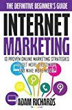 cool Internet Marketing: The Definitive Beginner's Guide: 13 Proven Online Marketing Strategies To Get More Customers And Make More Money by Mr Adam Richards (2015-08-22)