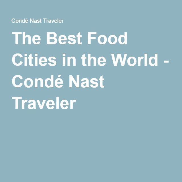 The Best Food Cities in the World - Condé Nast Traveler