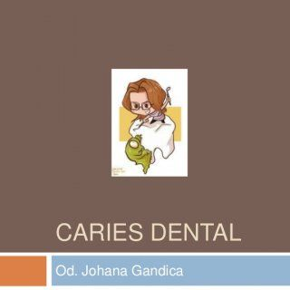 CARIES DENTALOd. Johana Gandica   Concepto: Son muchas las definiciones que a lo largo de la historia se han propuesto para definir a la Enfermedad Carie. http://slidehot.com/resources/caries-dental-p-point.17316/