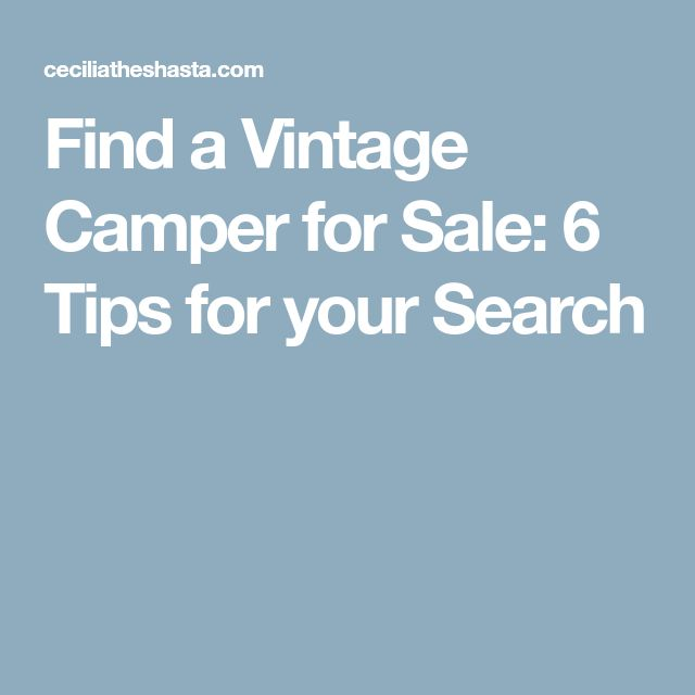 Find a Vintage Camper for Sale: 6 Tips for your Search