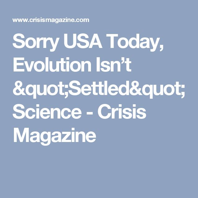 """Sorry USA Today, Evolution Isn't """"Settled"""" Science - Crisis Magazine"""