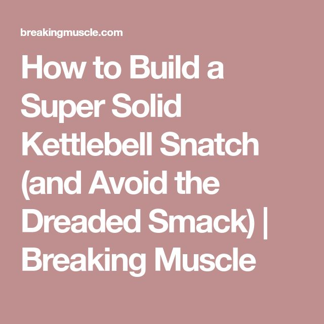 How to Build a Super Solid Kettlebell Snatch (and Avoid the Dreaded Smack) | Breaking Muscle #weightlifting