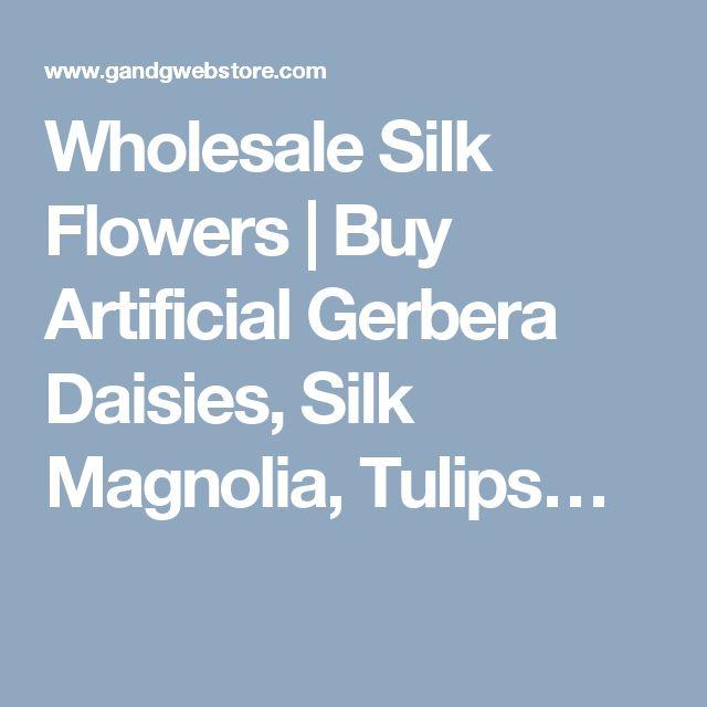Wholesale Silk Flowers | Buy Artificial Gerbera Daisies, Silk Magnolia, Tulips…