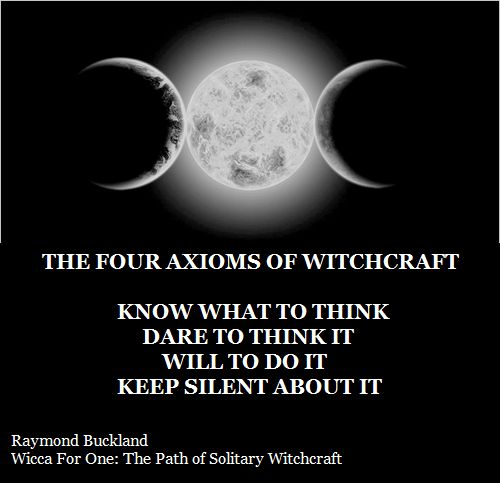 Four Axioms of Witchcraft: Know What To Think. Dare To Think It. Will To Do It. Keep Silent About It. #bos