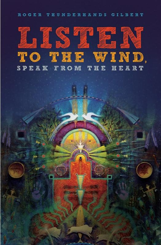 Listen to the Wind, Speak from the Heart - Roger 'Thunderhands' Gilbert